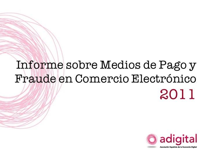 Informe sobre Medios de Pago y Fraude en Comercio Electrónico  2011
