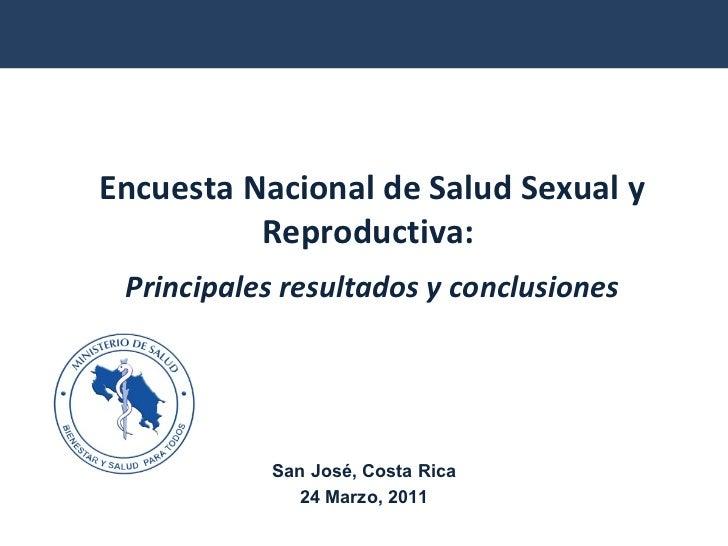 Encuesta Nacional de Salud Sexual y Reproductiva:  Principales resultados y conclusiones San José, Costa Rica 24 Marzo, 2011