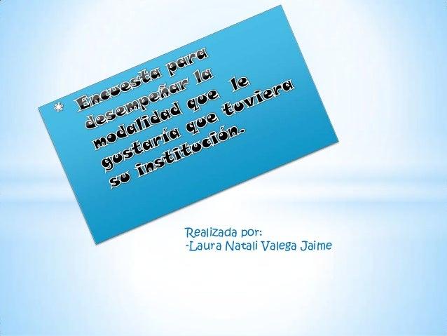 Realizada por: -Laura Natali Valega Jaime