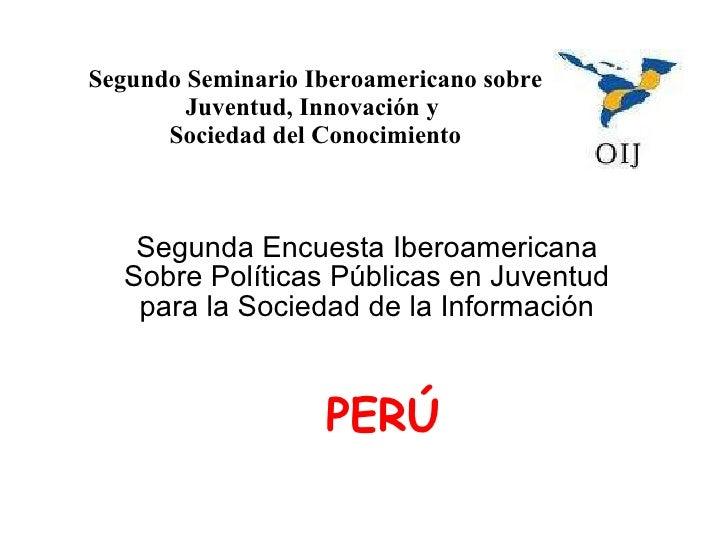 Segundo Seminario Iberoamericano sobre Juventud, Innovación y  Sociedad del Conocimiento Segunda Encuesta Iberoamericana S...