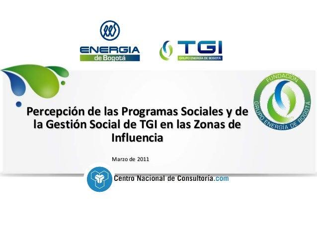 Percepción de las Programas Sociales y de la Gestión Social de TGI en las Zonas de                Influencia              ...