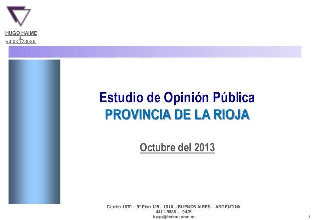 PROVINCIA DE LA RIOJA HUGO HAIME & ASOCIADOS  Estudio de Opinión Pública PROVINCIA DE LA RIOJA Octubre del 2013  Cerrito 1...