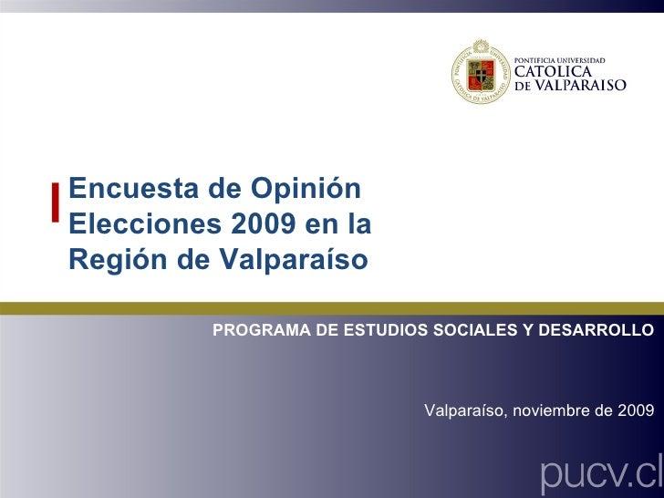 Encuesta de Opinión Elecciones 2009 en la Región de Valparaíso PROGRAMA DE ESTUDIOS SOCIALES Y DESARROLLO Valparaíso, novi...