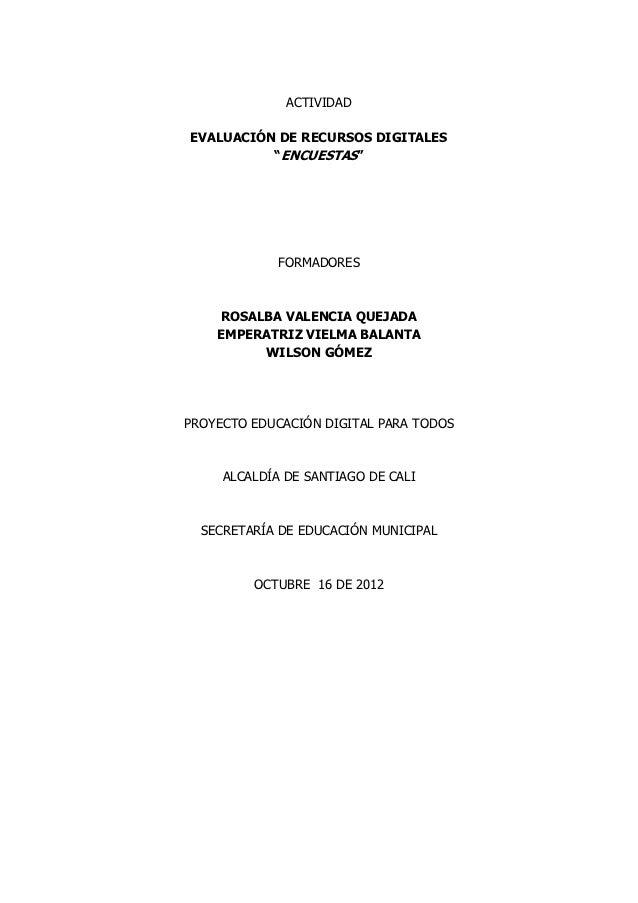 """ACTIVIDADEVALUACIÓN DE RECURSOS DIGITALES          """"ENCUESTAS""""             FORMADORES    ROSALBA VALENCIA QUEJADA    EMPER..."""