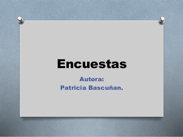 Encuestas Autora: Patricia Bascuñan.