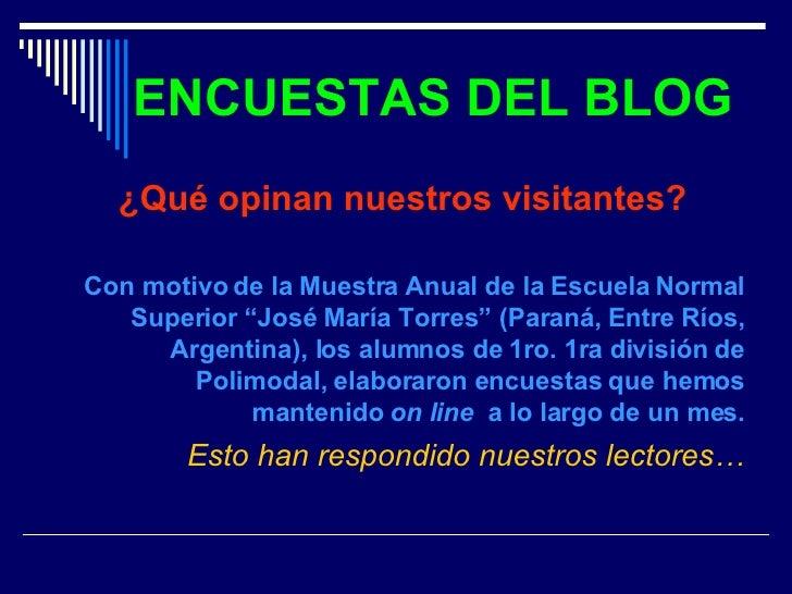 ENCUESTAS DEL BLOG <ul><li>¿Qué opinan nuestros visitantes? </li></ul><ul><li>Con motivo de la Muestra Anual de la Escuela...