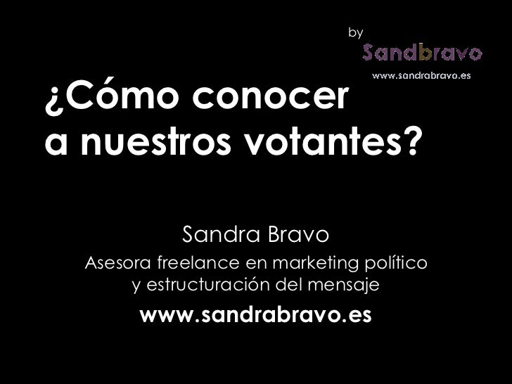 ¿Cómo conocer  a nuestros votantes? Sandra Bravo Asesora freelance en marketing político y estructuración del mensaje www....
