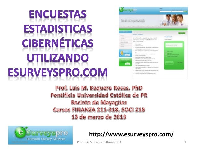 http://www.esurveyspro.com/ 04/01/2016 Prof. Luis M. Baquero Rosas, PhD 1