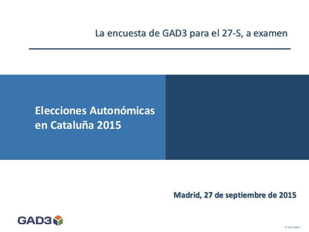 Madrid, 27 de septiembre de 2015 © 2015 GAD3 Elecciones Autonómicas en Andalucía 2015 La encuesta de GAD3 para el 27-S, a ...
