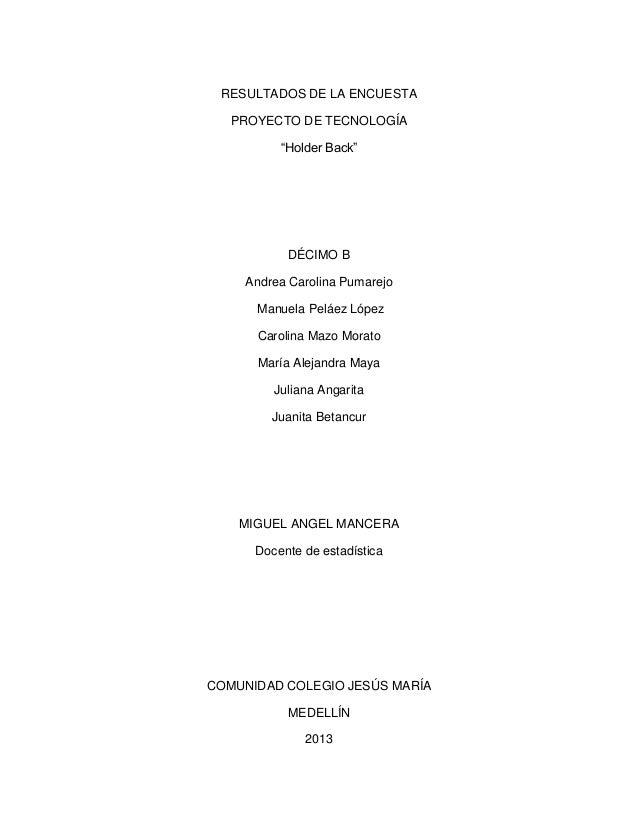 """RESULTADOS DE LA ENCUESTA PROYECTO DE TECNOLOGÍA """"Holder Back""""  DÉCIMO B Andrea Carolina Pumarejo Manuela Peláez López Car..."""