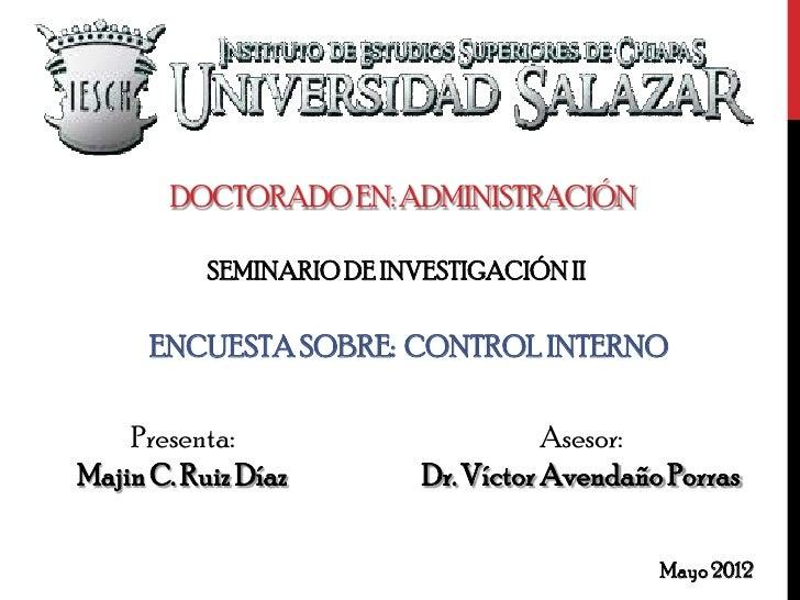 DOCTORADO EN: ADMINISTRACIÓN           SEMINARIO DE INVESTIGACIÓN II      ENCUESTA SOBRE: CONTROL INTERNO    Presenta:    ...