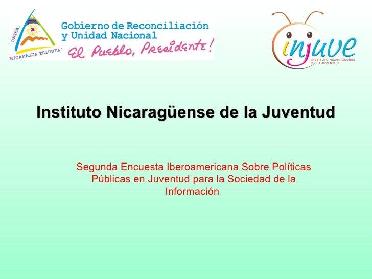 Instituto Nicaragüense de la Juventud Segunda Encuesta Iberoamericana Sobre Políticas Públicas en Juventud para la Socieda...