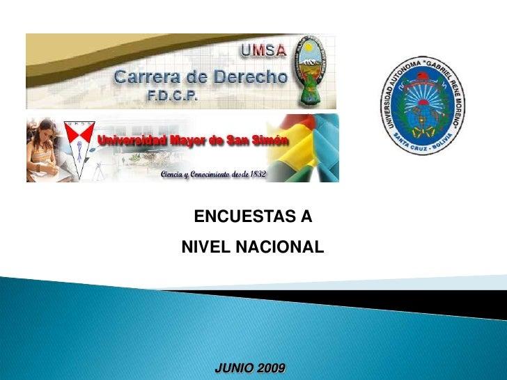 ENCUESTAS A <br />NIVEL NACIONAL<br />JUNIO 2009<br />