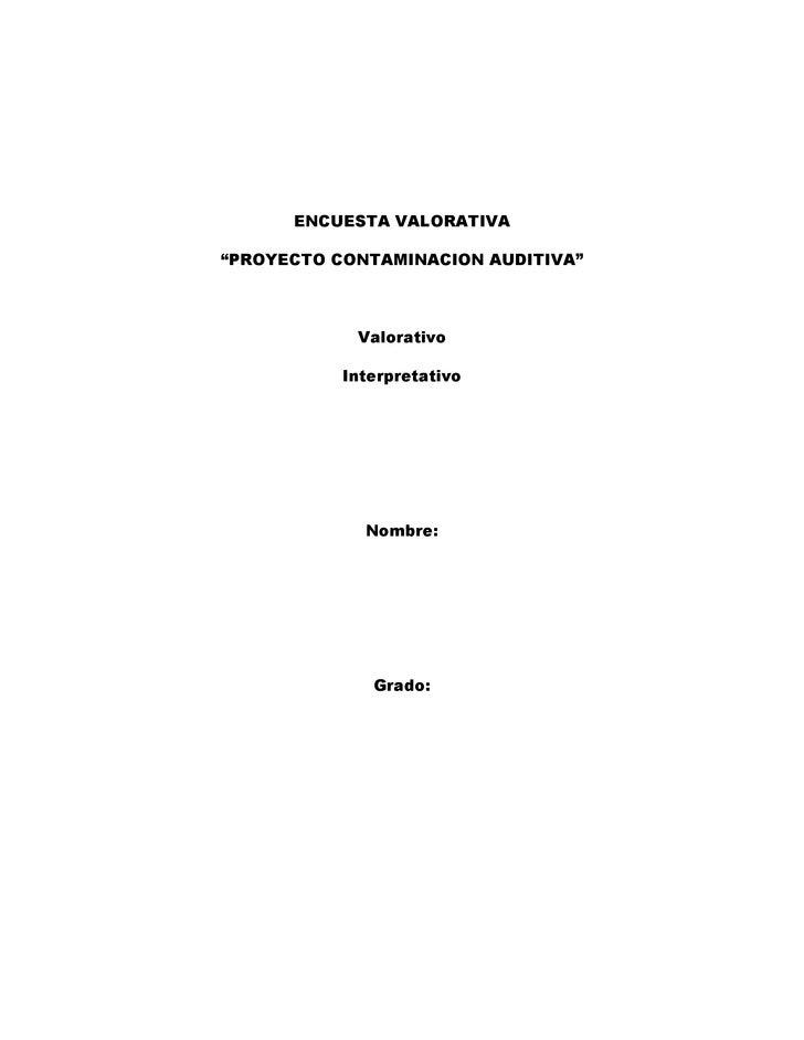 "ENCUESTA VALORATIVA""PROYECTO CONTAMINACION AUDITIVA""            Valorativo           Interpretativo             Nombre:   ..."