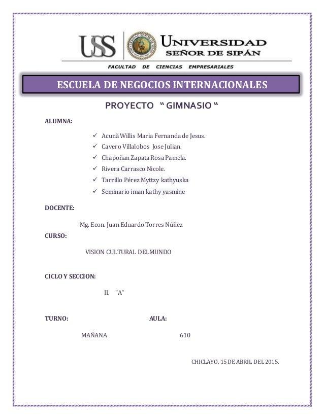 "PROYECTO "" GIMNASIO "" ALUMNA:  Acunã Willis Maria Fernanda de Jesus.  Cavero Villalobos Jose Julian.  Chapoñan Zapata R..."