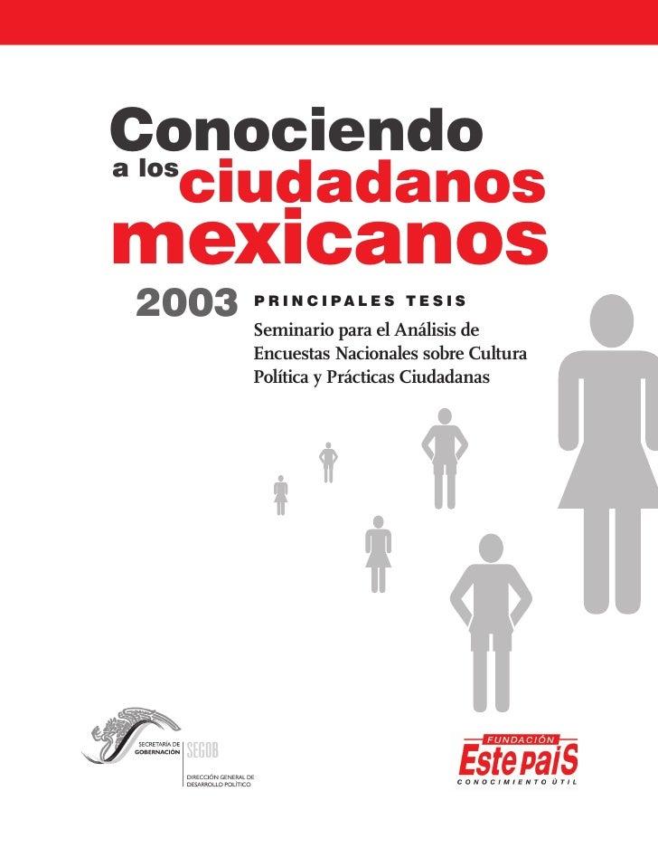 Conociendo a los      ciudadanos mexicanos 2003   P R I N C I PA L E S T E S I S        Seminario para el Análisis de     ...