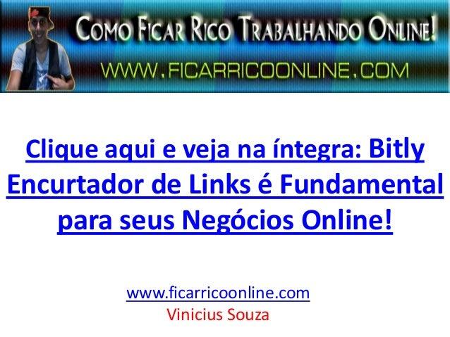 Clique aqui e veja na íntegra: Bitly Encurtador de Links é Fundamental para seus Negócios Online! www.ficarricoonline.com ...
