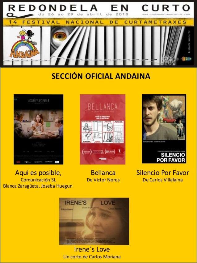 SECCIÓN OFICIAL ANDAINA Irene´s Love Un corto de Carlos Moriana Silencio Por Favor De Carlos Villafaina Bellanca De Victor...