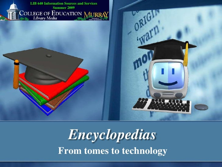 LIB 640 Information Sources and Services              Summer 2009                           Encyclopedias                 ...