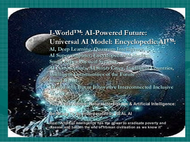 I-World™: AI-Powered Future:I-World™: AI-Powered Future: Universal AI Model: Encyclopedic AI™:Universal AI Model: Encyclop...