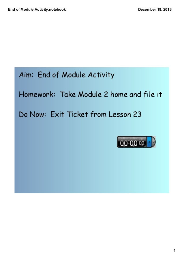 EndofModuleActivity.notebook  December19,2013  Aim: End of Module Activity Homework: Take Module 2 home and file it D...