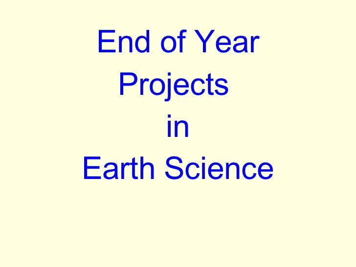 End of Year Projects  in Earth Science