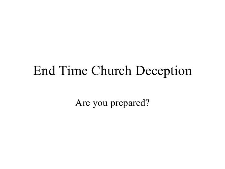 End Time Church Deception Are you prepared?
