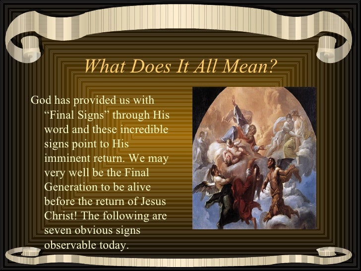 """What Does It All Mean? <ul><li>God has provided us with """"Final Signs"""" through His word and these incredible signs point to..."""