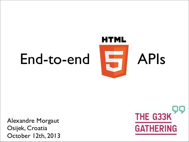 End-to-end HTML5 APIs  Alexandre Morgaut Osijek, Croatia October 12th, 2013