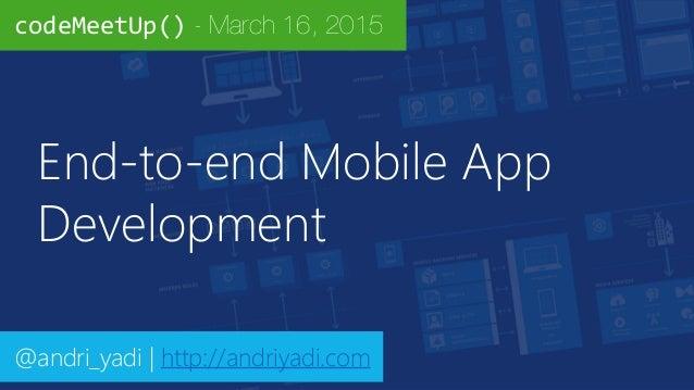 End-to-end Mobile App Development @andri_yadi   http://andriyadi.com codeMeetUp() - March 16, 2015