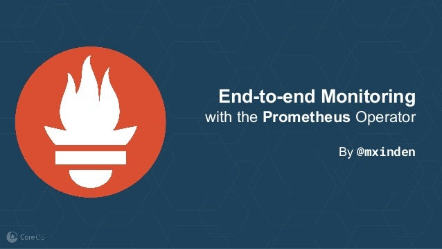 End-to-end Monitoring with the Prometheus Operator By @mxinden