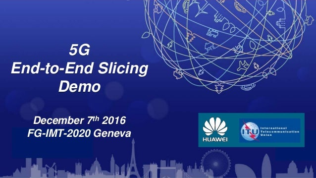 5G End-to-End Slicing Demo December 7th 2016 FG-IMT-2020 Geneva