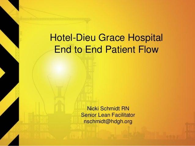 Hotel-Dieu Grace Hospital End to End Patient Flow Nicki Schmidt RN Senior Lean Facilitator nschmidt@hdgh.org