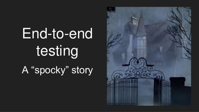 "End-to-end testing A ""spocky"" story"