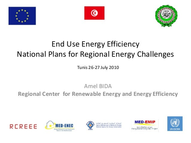 End Use Energy EfficiencyNational Plans for Regional Energy Challenges                     Tunis 26-27 July 2010          ...