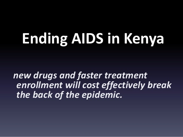 Ending AIDS in Kenyanew drugs and faster treatment enrollment will cost effectively break the back of the epidemic.