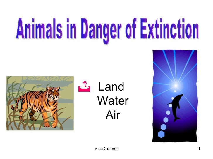 <ul><li>Land  Water Air </li></ul>Animals in Danger of Extinction