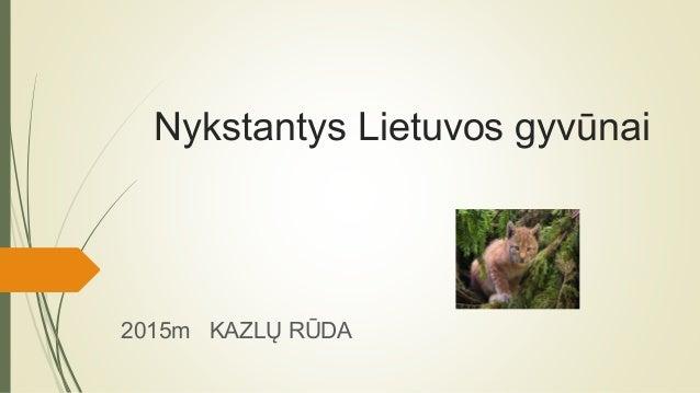 Nykstantys Lietuvos gyvūnai 2015m KAZLŲ RŪDA