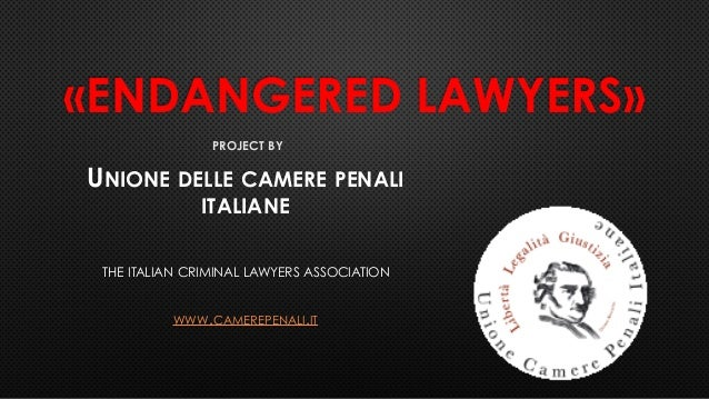 «ENDANGERED LAWYERS» PROJECT BY UNIONE DELLE CAMERE PENALI ITALIANE THE ITALIAN CRIMINAL LAWYERS ASSOCIATION WWW.CAMEREPEN...