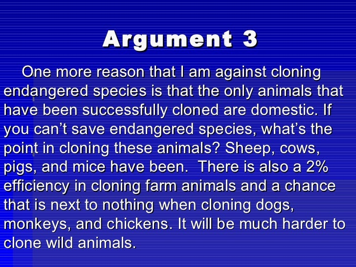 an argument in favor of cloning in wildlife extinction Animal cloning - pros and cons the this becomes especially useful when the whole intention behind cloning is to save a certain endangered species from becoming.