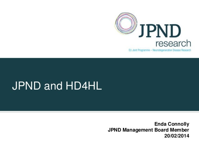 JPND and HD4HL  Enda Connolly JPND Management Board Member 20/02/2014