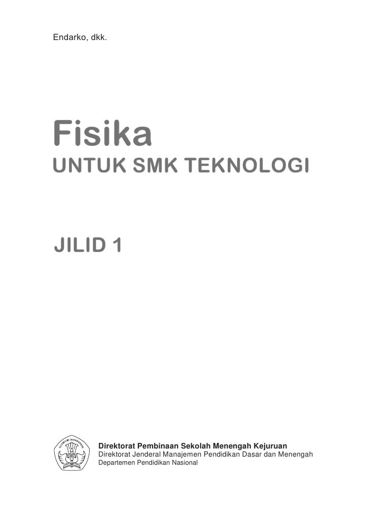 Endarko, dkk.FisikaUNTUK SMK TEKNOLOGIJILID 1          Direktorat Pembinaan Sekolah Menengah Kejuruan          Direktorat ...