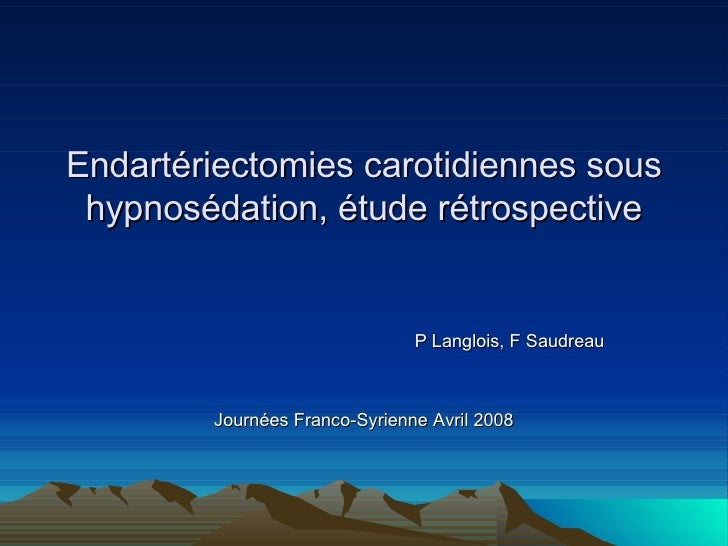 Endartériectomies carotidiennes sous hypnosédation, étude rétrospective P Langlois, F Saudreau Journées Franco-Syrienne Av...