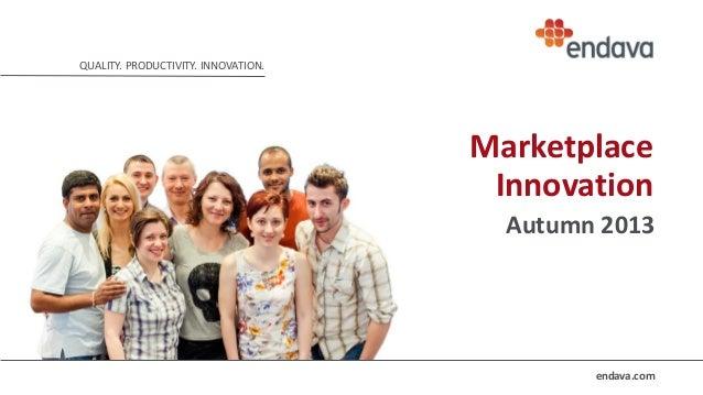 QUALITY. PRODUCTIVITY. INNOVATION.  Marketplace Innovation Autumn 2013  endava.com