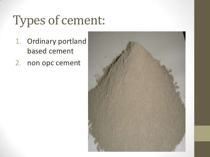 Types of cement:1. Ordinary portland   based cement2. non opc cement