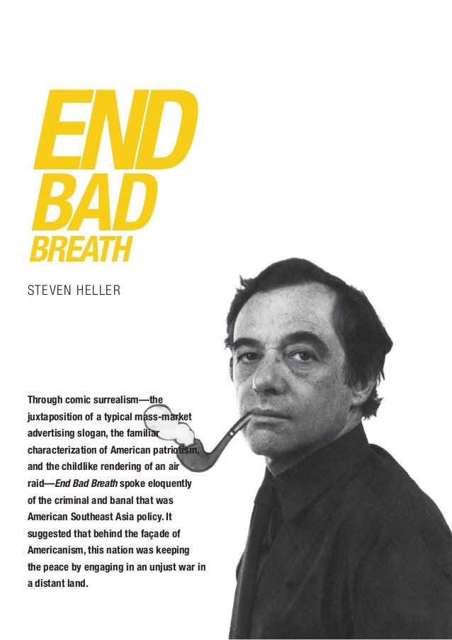 END BADBREATH STEVEN HELLER Through comic surrealism—the juxtaposition of a typical mass-market advertising slogan, the fa...