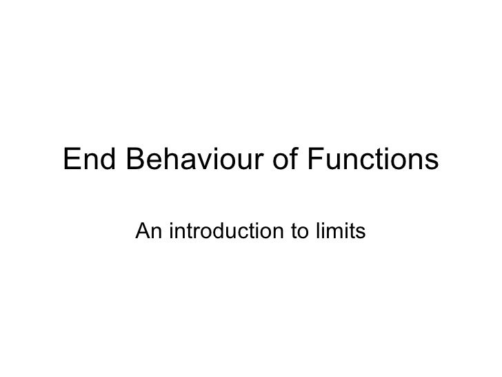 End Behaviour of Functions An introduction to limits