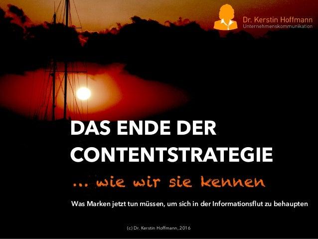 (c) Dr. Kerstin Hoffmann, 2016 DAS ENDE DER CONTENTSTRATEGIE … wie wir sie kennen Was Marken jetzt tun müssen, um sich in ...