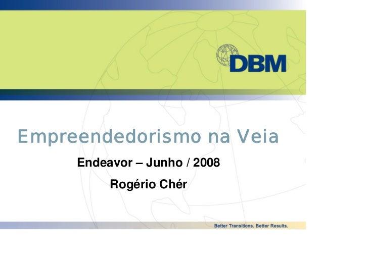 Empreendedorismo na Veia      Endeavor – Junho / 2008           Rogério Chér