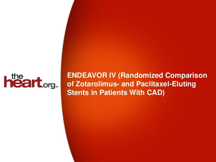 ENDEAVOR IV (Randomized Comparisonof Zotarolimus- and Paclitaxel-ElutingStents in Patients With CAD)
